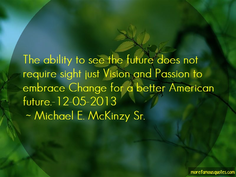 Michael E. McKinzy Sr. Quotes: The Ability To See The Future Does Not