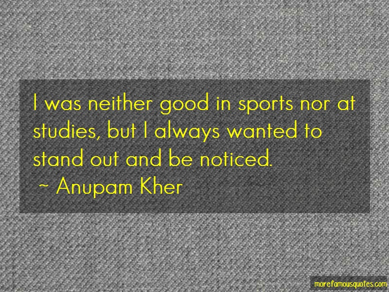 Anupam Kher Quotes: I was neither good in sports nor at