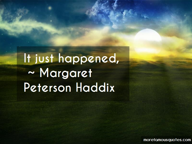 Margaret Peterson Haddix Quotes: It just happened