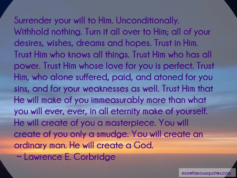 Lawrence E. Corbridge Quotes: Surrender your will to him