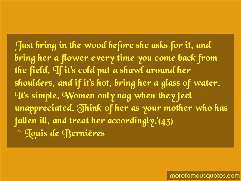 Louis-de-Bernieres Quotes: Just bring in the wood before she asks