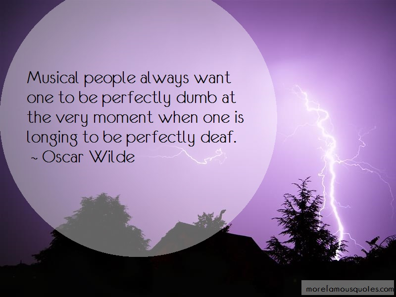 Oscar Wilde Quotes: Musical people always want one to be