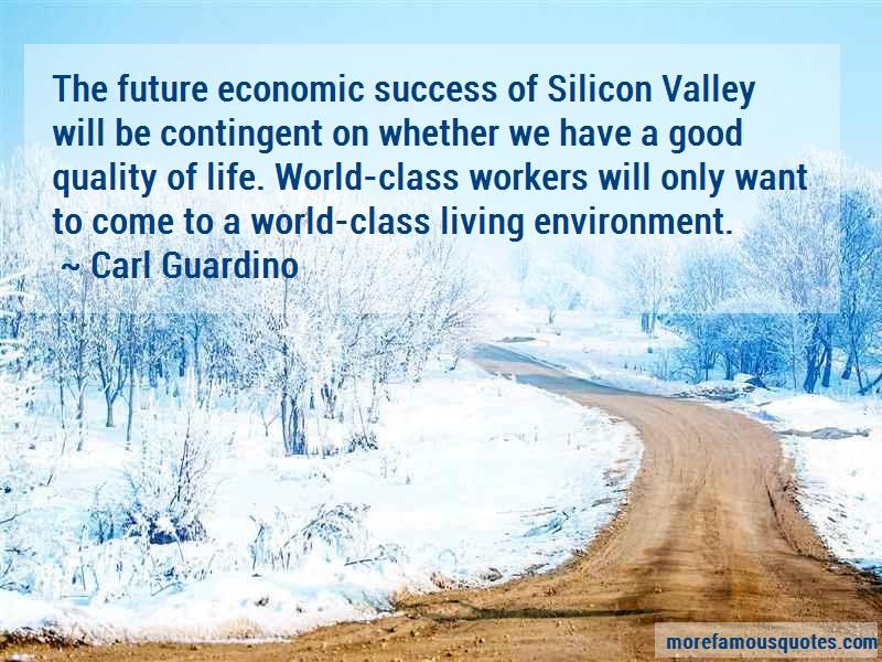 Carl Guardino Quotes: The future economic success of silicon