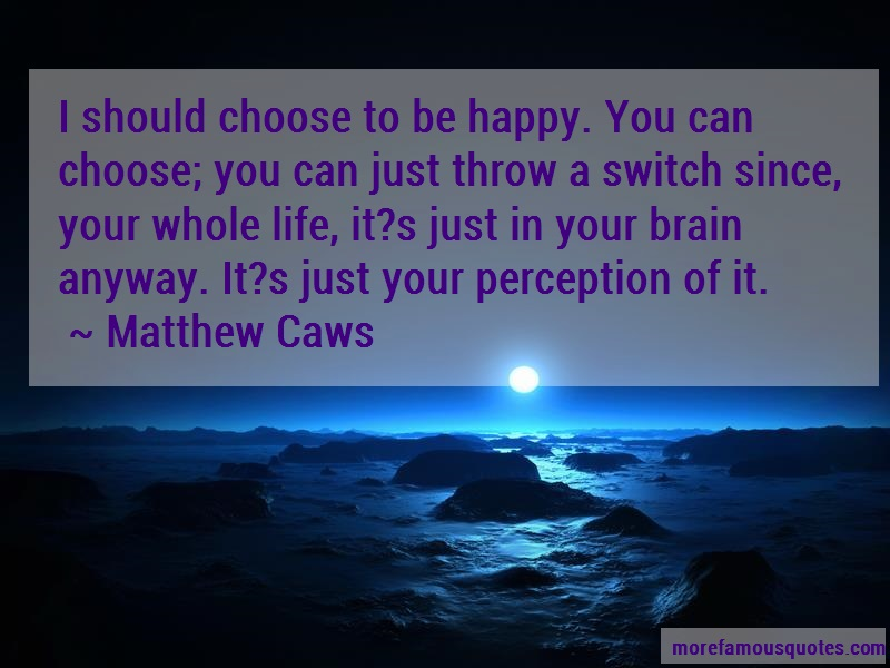 Matthew Caws Quotes: I Should Choose To Be Happy You Can