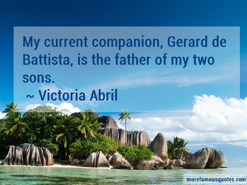 Victoria Abril Quotes: My current companion gerard de battista