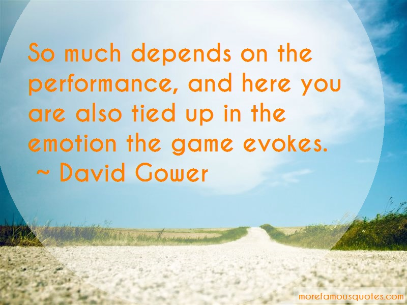 David Gower Quotes: So much depends on the performance and