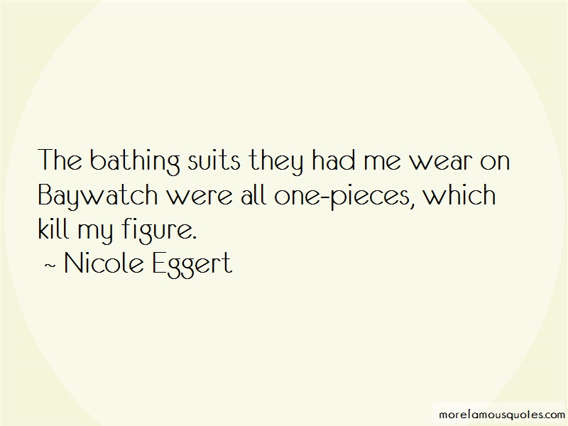 Nicole Eggert Quotes: The bathing suits they had me wear on