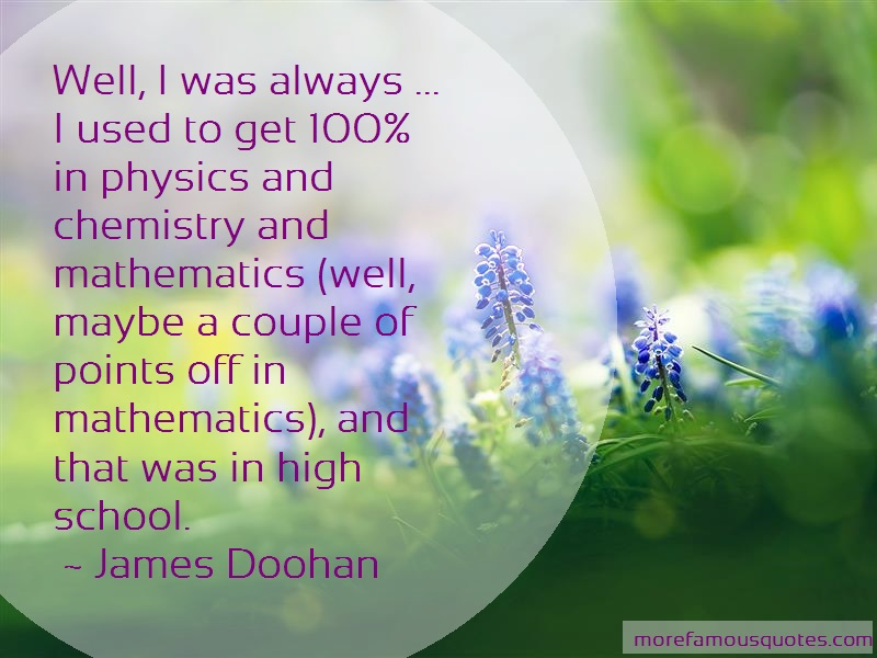 James Doohan Quotes: Well I Was Always I Used To Get 100 In