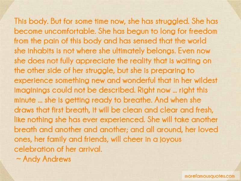 Andy Andrews Quotes: This body but for some time now she has