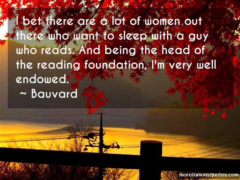 Bauvard Quotes: I bet there are a lot of women out there