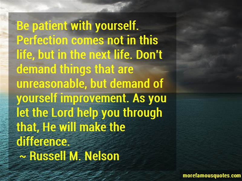 Russell M. Nelson Quotes: Be patient with yourself perfection