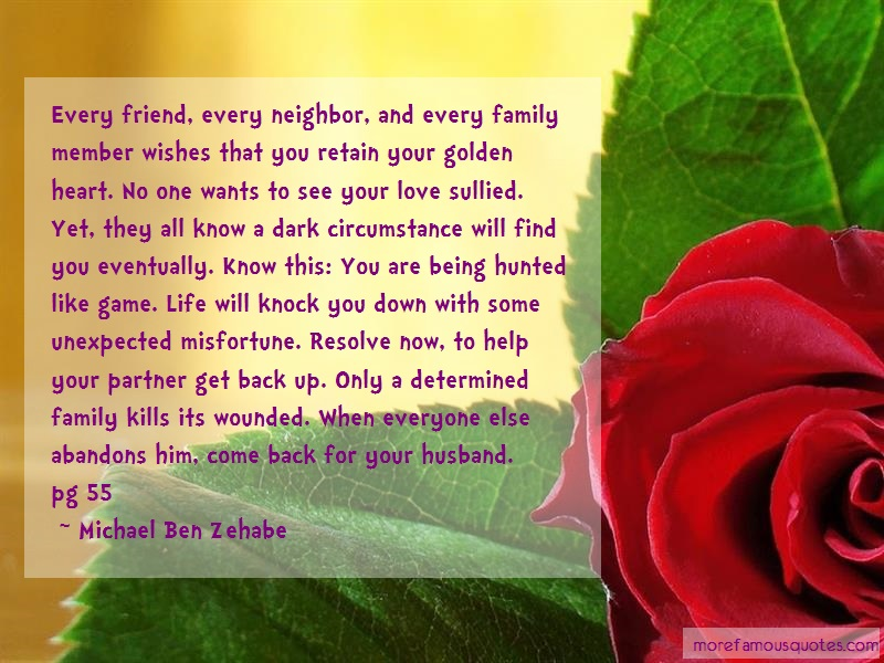 Michael Ben Zehabe Quotes: Every friend every neighbor and every