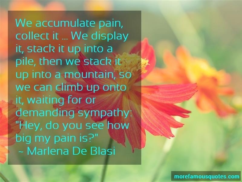 Marlena De Blasi Quotes: We Accumulate Pain Collect It We Display