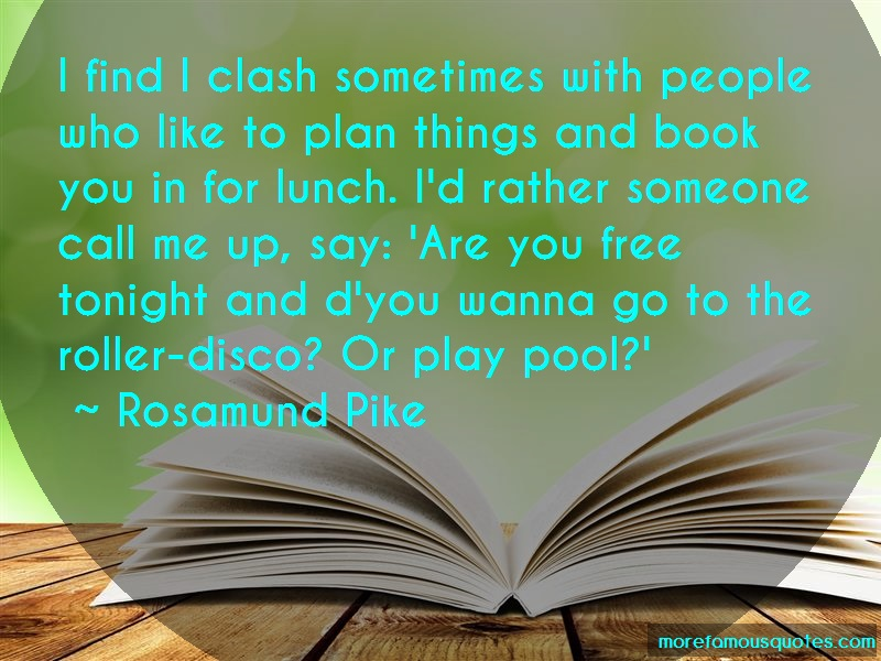 Rosamund Pike Quotes: I find i clash sometimes with people who