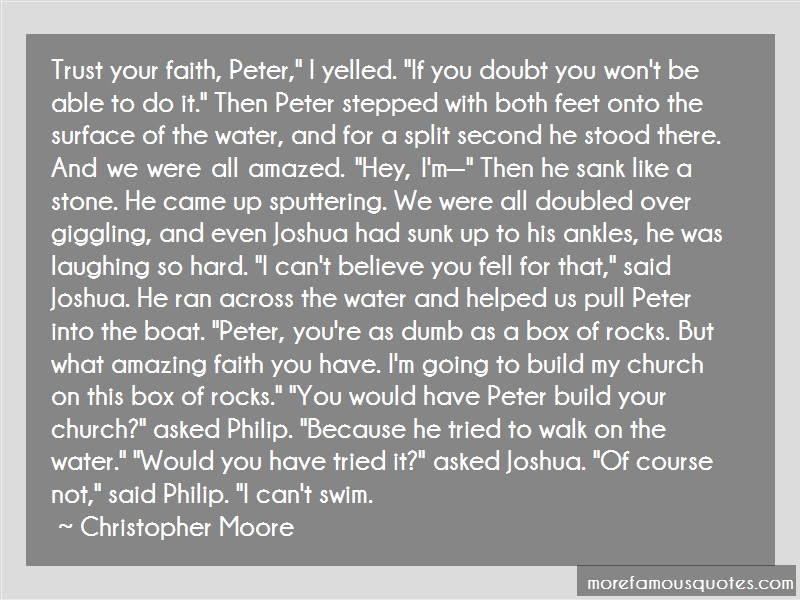 Christopher Moore Quotes: Trust Your Faith Peter I Yelled If You