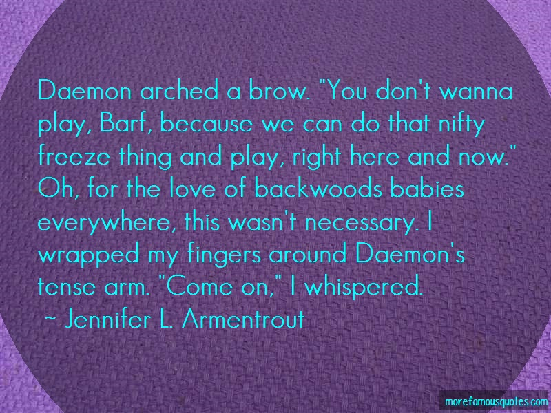 Jennifer L. Armentrout Quotes: Daemon arched a brow you dont wanna play