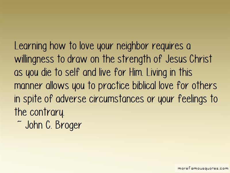 John C. Broger Quotes: Learning How To Love Your Neighbor