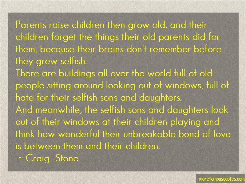 Craig Stone Quotes: Parents raise children then grow old and