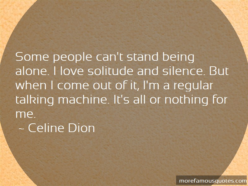 Celine Dion Quotes: Some People Cant Stand Being Alone I