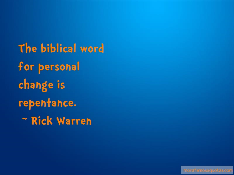 Rick Warren Quotes: The Biblical Word For Personal Change Is