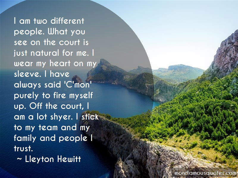 Lleyton Hewitt Quotes: I am two different people what you see