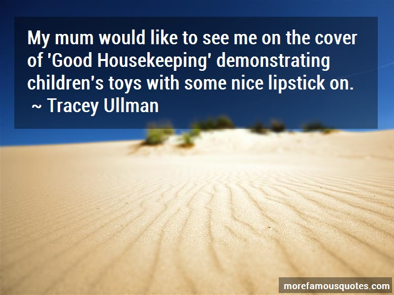 Tracey Ullman Quotes: My mum would like to see me on the cover