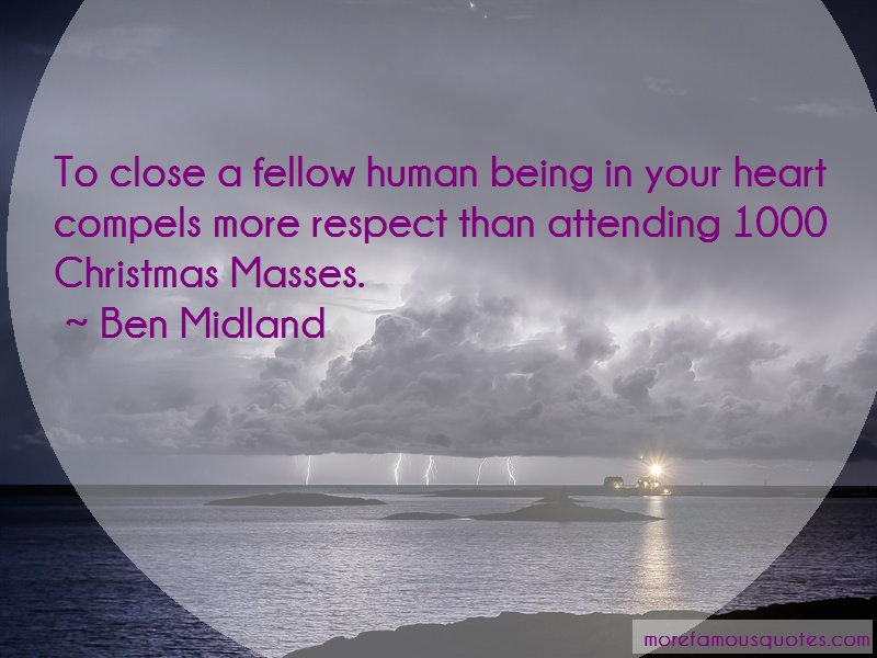 Ben Midland Quotes: To close a fellow human being in your
