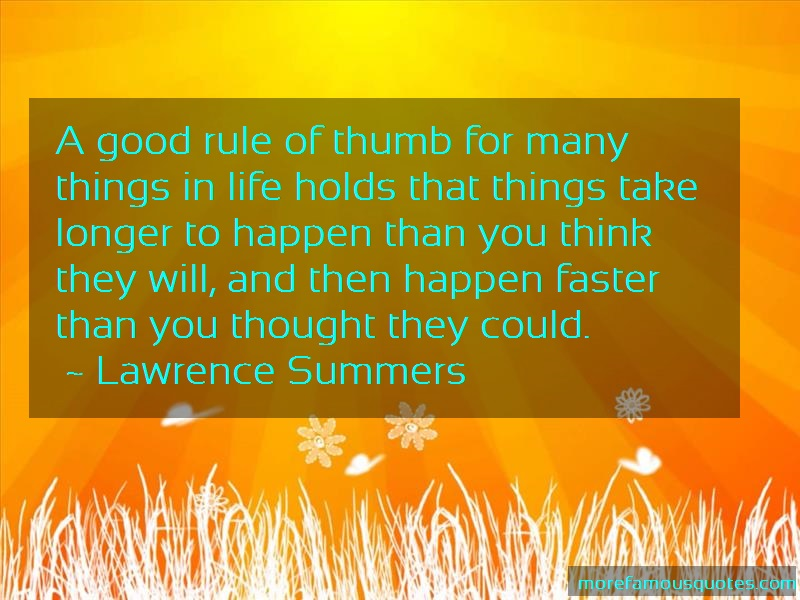 Lawrence Summers Quotes: A Good Rule Of Thumb For Many Things In