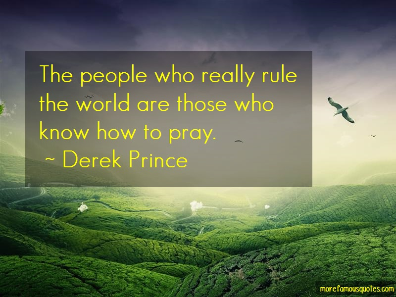Derek Prince Quotes: The People Who Really Rule The World Are