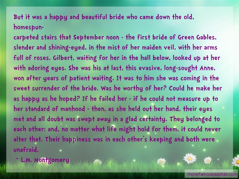 L.M. Montgomery Quotes: But it was a happy and beautiful bride