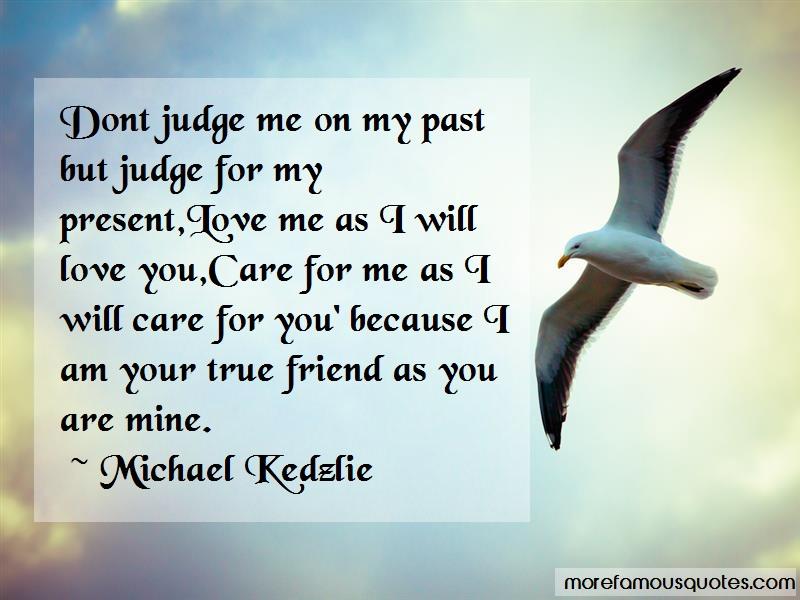 Michael Kedzlie Quotes: Dont Judge Me On My Past But Judge For