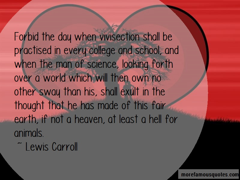 Lewis Carroll Quotes: Forbid The Day When Vivisection Shall Be