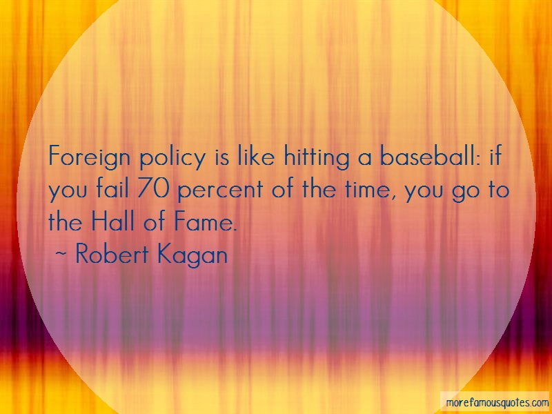 Robert Kagan Quotes: Foreign policy is like hitting a