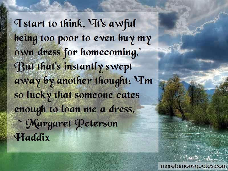 Margaret Peterson Haddix Quotes: I start to think its awful being too