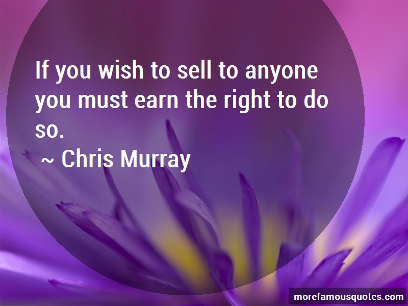 Chris Murray Quotes: If you wish to sell to anyone you must