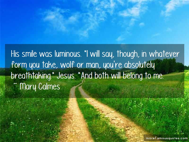 Mary Calmes Quotes: His smile was luminous i will say though