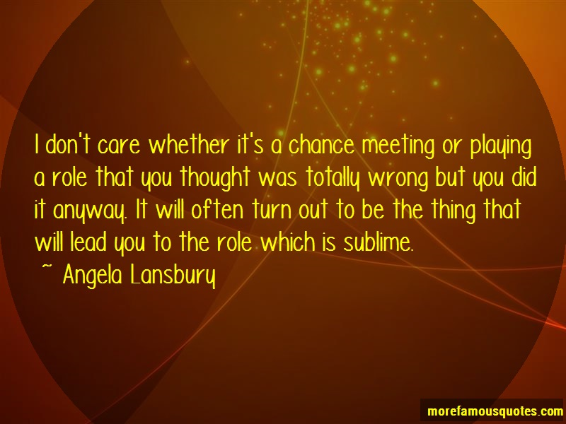 Angela Lansbury Quotes: I dont care whether its a chance meeting