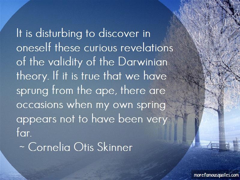Cornelia Otis Skinner Quotes: It is disturbing to discover in oneself