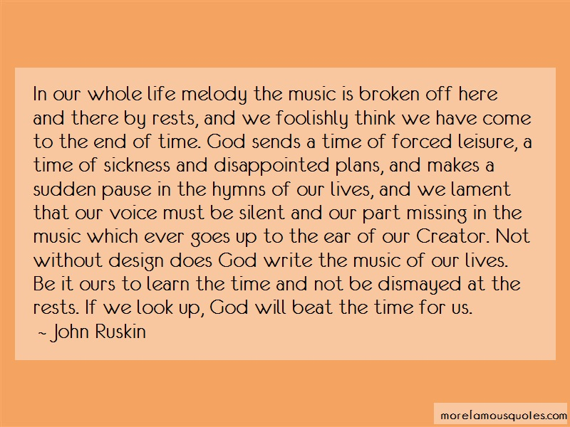 John Ruskin Quotes: In our whole life melody the music is
