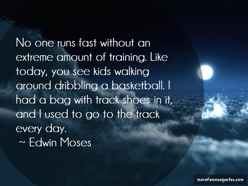 Edwin Moses Quotes: No one runs fast without an extreme