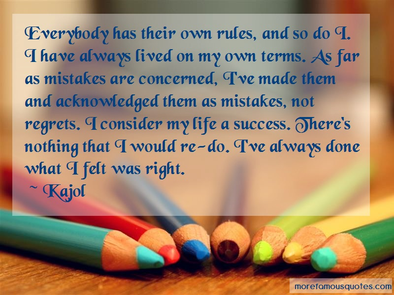 Kajol Quotes: Everybody has their own rules and so do