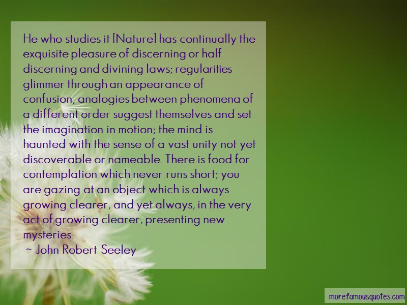 John Robert Seeley Quotes: He Who Studies It Nature Has Continually