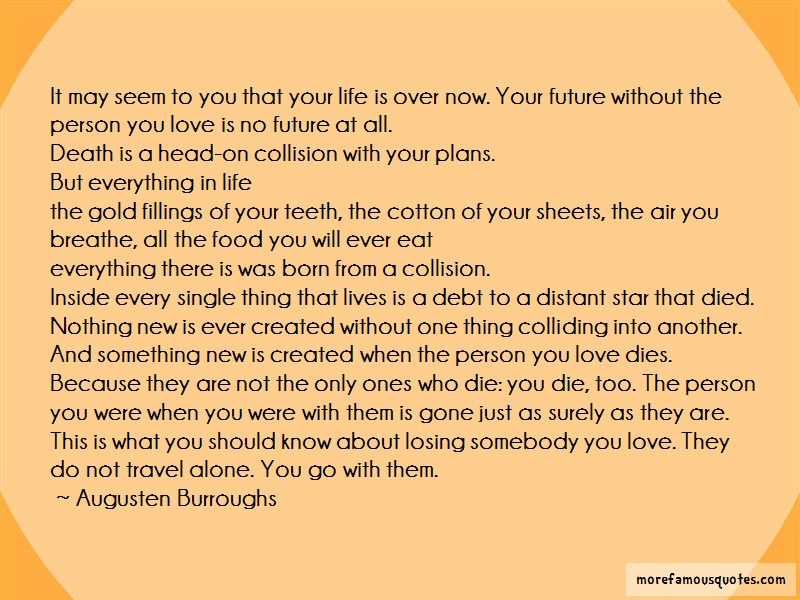 Augusten Burroughs Quotes: It may seem to you that your life is
