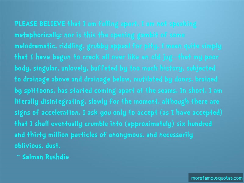 Salman Rushdie Quotes: Please Believe That I Am Falling Apart I