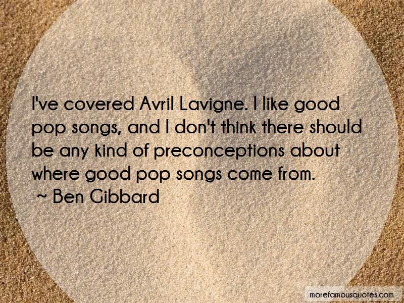 Ben Gibbard Quotes: Ive Covered Avril Lavigne I Like Good