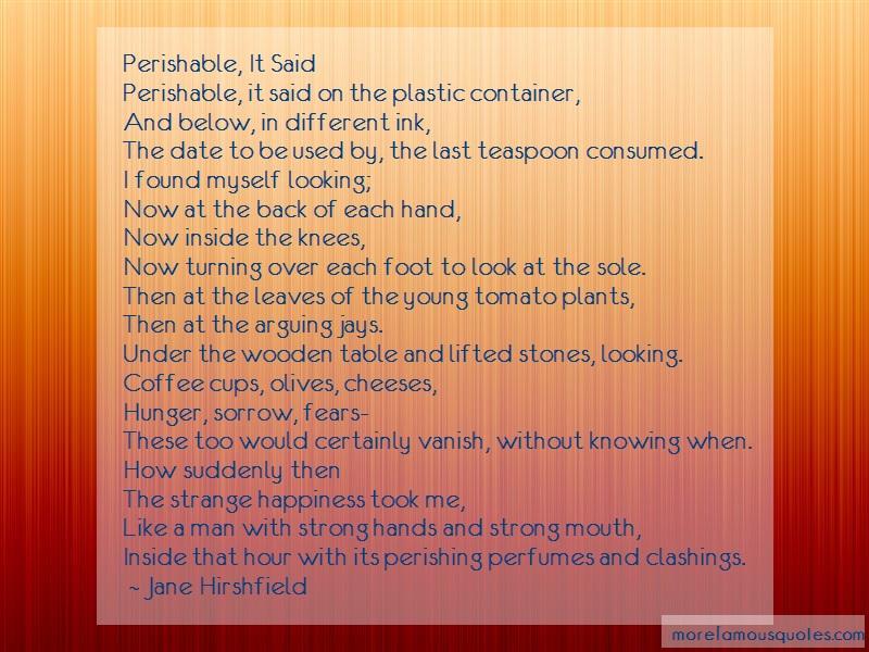 Jane Hirshfield Quotes: Perishable it saidperishable it said on