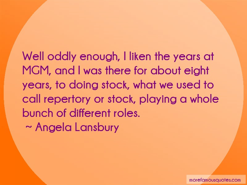 Angela Lansbury Quotes: Well oddly enough i liken the years at
