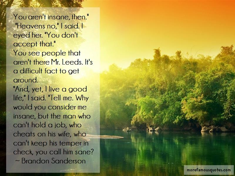 Brandon Sanderson Quotes: You arent insane then heavens no i said
