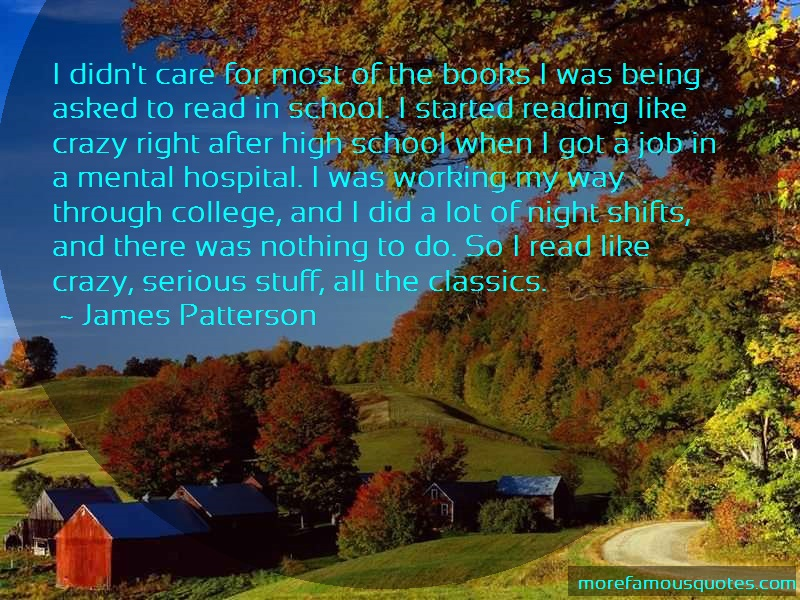 James Patterson Quotes: I didnt care for most of the books i was