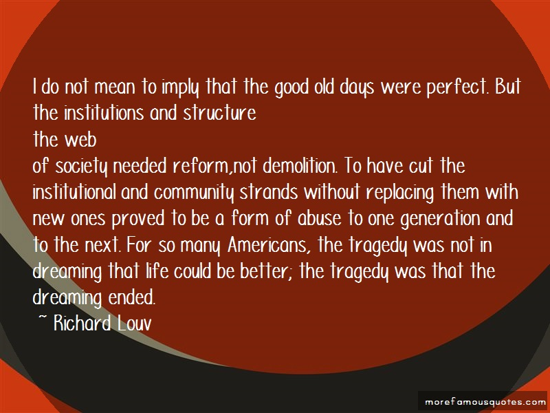 Richard Louv Quotes: I Do Not Mean To Imply That The Good Old